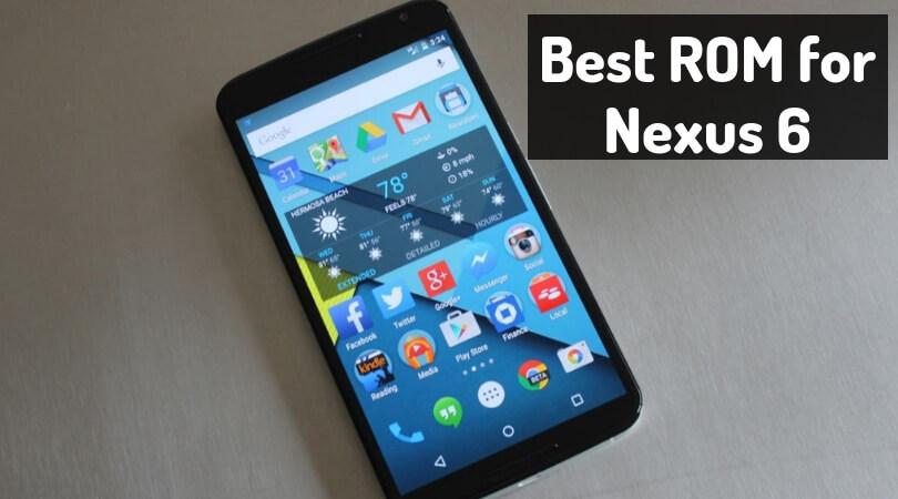 Best ROM for Nexus 6 – List of Custom ROMs for your Device