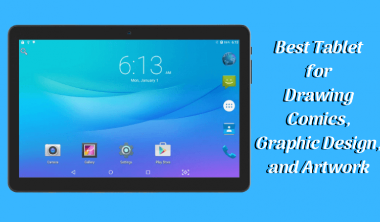 Best Tablet for Drawing Comics, Graphic Design, and Artwork