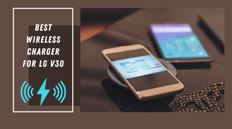 Best wireless charger for LG V30