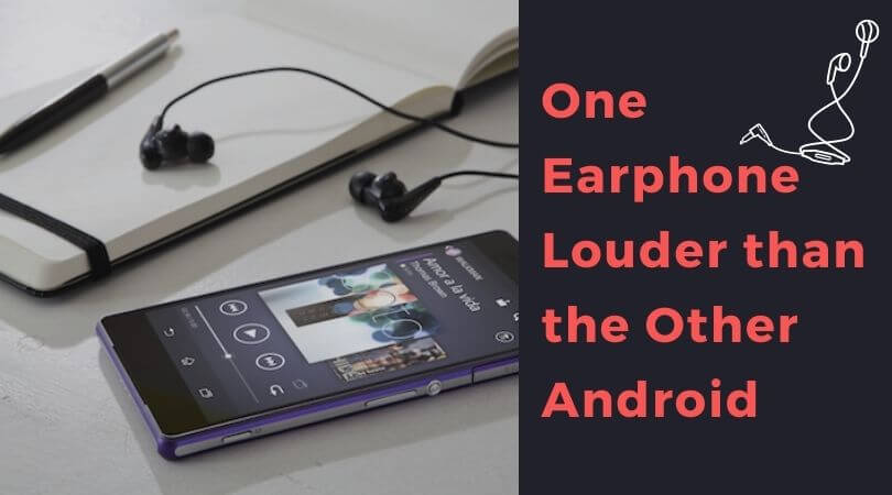One Earphone Louder than the Other Android