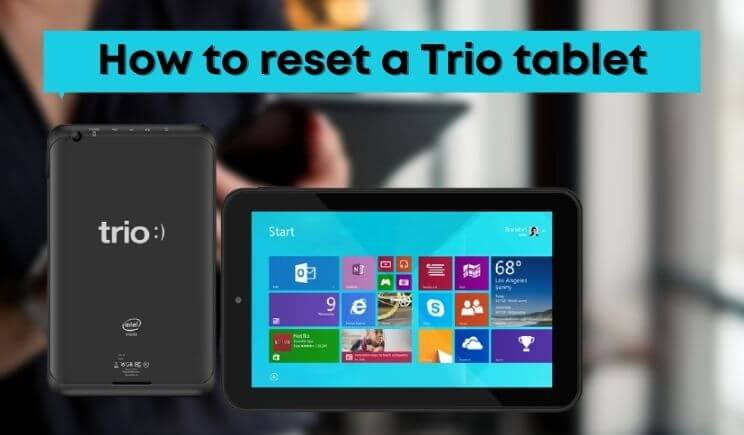 How to reset a Trio tablet